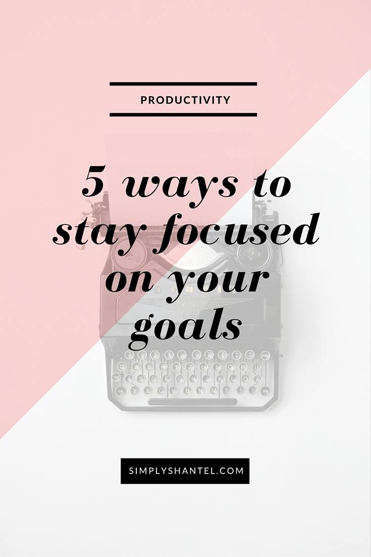 5 ways to stay focused on your goals